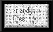 {FRIENDSHIP GREETINGS}